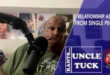 Uncle Tuck Rants... Relationship Advice from Single People